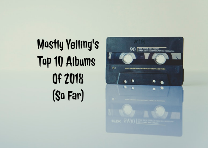 Mostly Yelling's Top 10 Album Of 2018 (So Far)